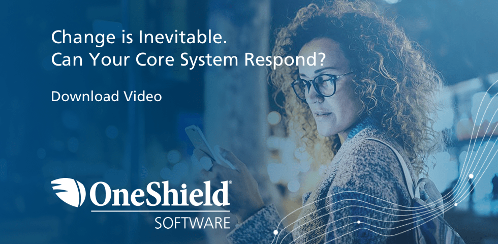 Change Is Inevitable. Can Your Core System Respond?