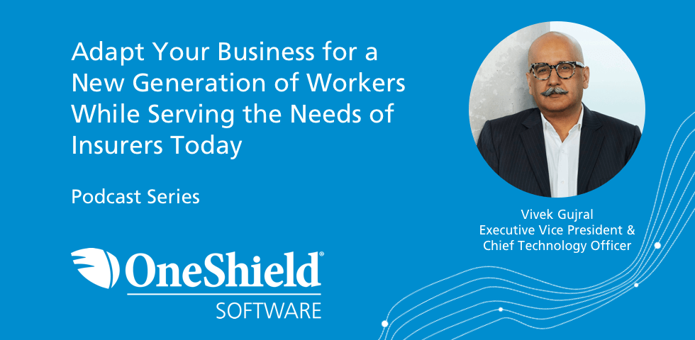 Adapt Your Business For A New Generation Of Workers, While Serving The Needs Of Today's Insurers; Vivek Gujral, CIO